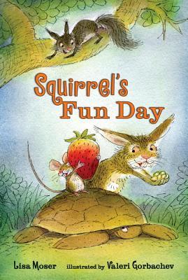 Squirrel's Fun Day By Moser, Lisa/ Gorbachev, Valeri (ILT)